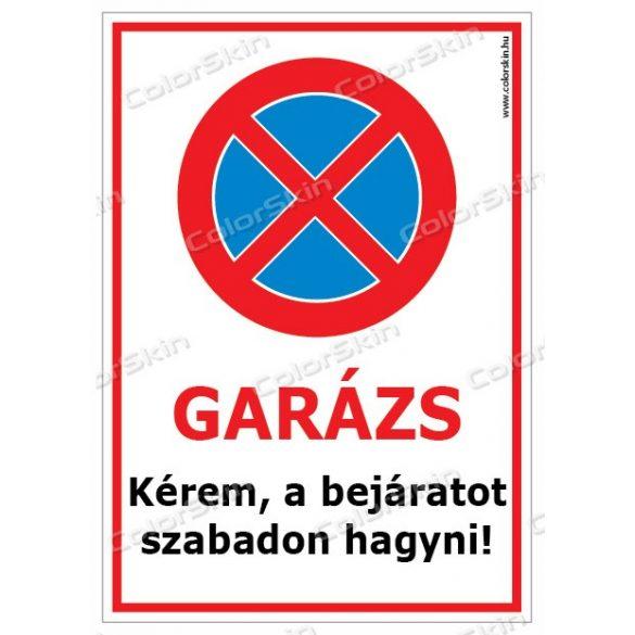 Garázs - Kérem a bejáratot szabadon hagyni! tábla