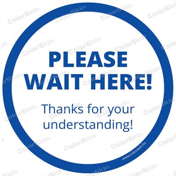 Kérjük itt várakozzon! kör padlómatrica angol nyelven - Please wait here!